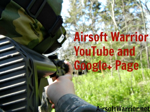 Announcing The New Airsoft Warrior YouTube and Google+ Page! | AirsoftWarrior.net