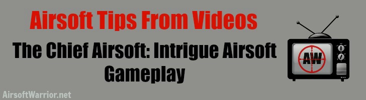 Airsoft Tips From Videos: The Chief Airsoft: Intrigue Airsoft Gameplay