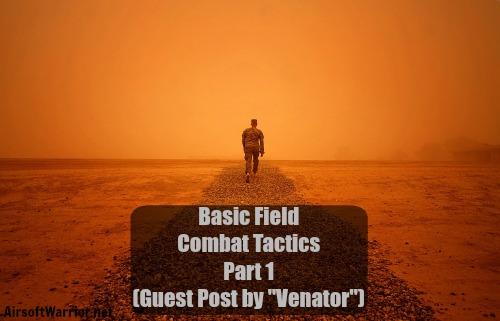 "Basic Field Combat Tactics: Part 1 (Guest Post by ""Venator"") | AirsoftWarrior.net"
