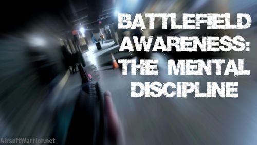 Battlefield Awareness: The Mental Discipline | AirsoftWarrior.net