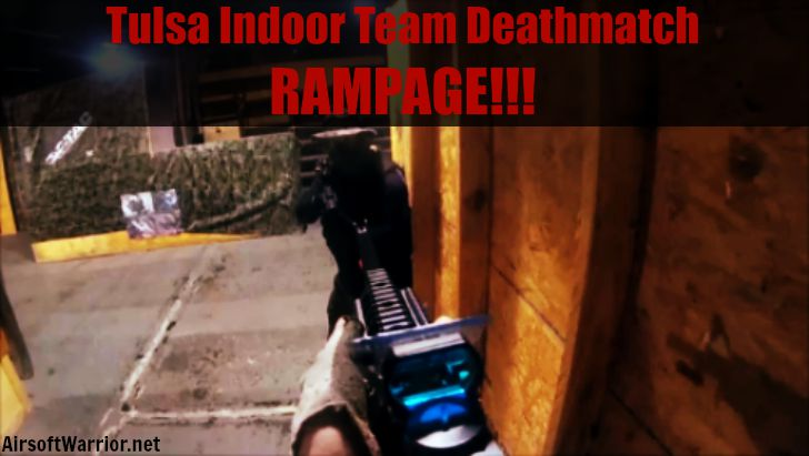 Tulsa Indoor Team Deathmatch RAMPAGE!!! | AirsoftWarrior.net