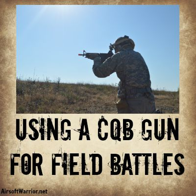 Using a CQB Gun for Field Battles | AirsoftWarrior.net