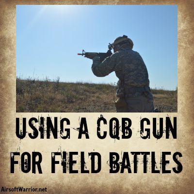 Using a CQB Gun for Field Battles | AirsoftWarrior.net