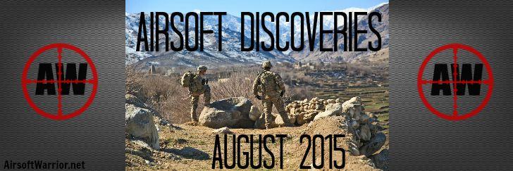 Airsoft Discoveries August 2015 | AirsoftWarrior.net