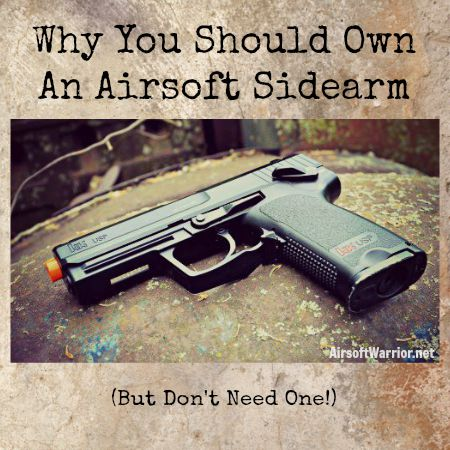Why You Should Own An Airsoft Sidearm (But Don't Need One!) | AirsoftWarrior.net