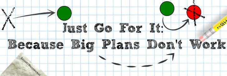 Just Go For It Because Big Plans Don't Work   AirsoftWarrior.net