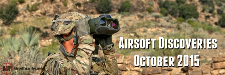 Airsoft Discoveries- October 2015 | AirsoftWarrior.net