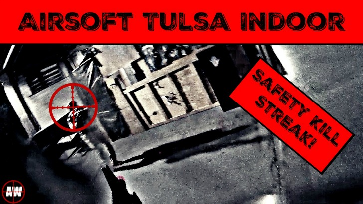Airsoft Tulsa Indoor- Safety Kill Streak! | AirsoftWarrior.net