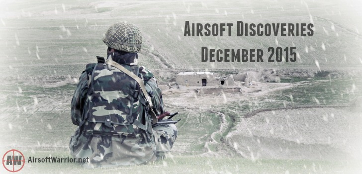 Airsoft Discoveries: December 2015 | AirsoftWarrior.net