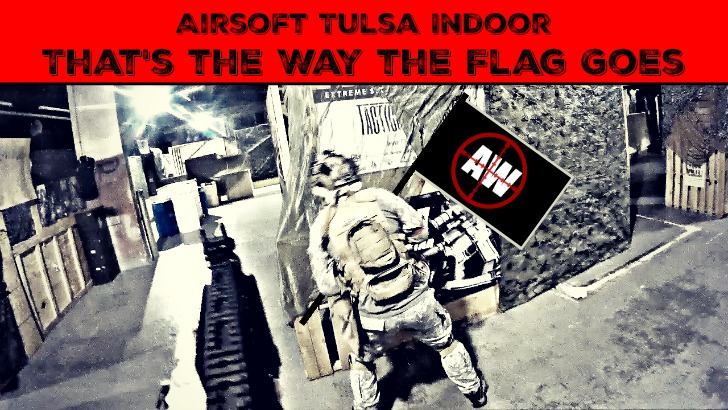 Airsoft Tulsa: That's the Way the Flag Goes! | AirsoftWarrior.net