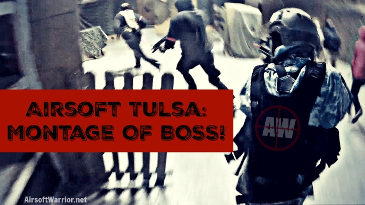 Airsoft Tulsa: Montage of BOSS! | AirsoftWarrior.net