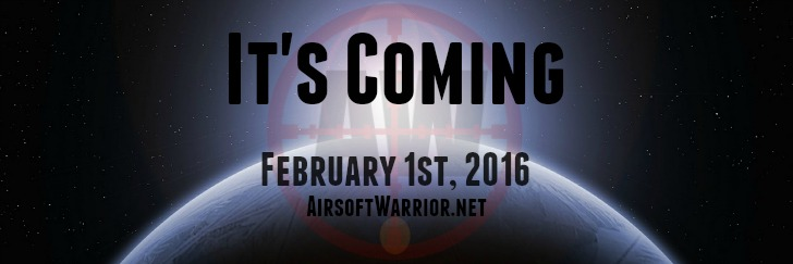 It's Coming- February 1, 2016 | AirsoftWarrior.net