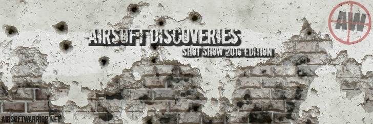 Airsoft Discoveries: SHOT SHOW 2016 Edition | AirsoftWarrior.net