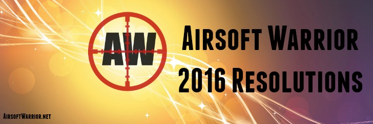 Airsoft Warrior 2016 Resolutions | AirsoftWarrior.net