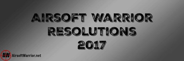 Airsoft Warrior Resolutions 2017 | AirsoftWarrior.net
