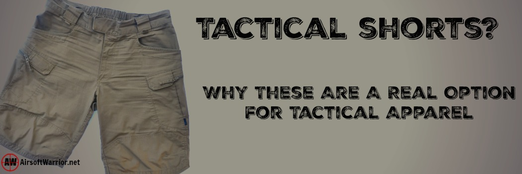 Tactical Shorts? Why These Are A Real Option for Tactical Apparel